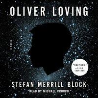 Oliver Loving - Stefan Merrill Block - audiobook