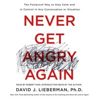 Never Get Angry Again - Ph.D. Dr. David J. Lieberman - audiobook