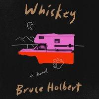 Whiskey - Bruce Holbert - audiobook