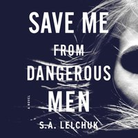 Save Me from Dangerous Men - S. A. Lelchuk - audiobook