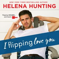 I Flipping Love You - Helena Hunting - audiobook