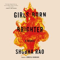 Girls Burn Brighter - Shobha Rao - audiobook
