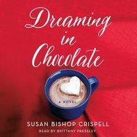 Dreaming in Chocolate - Susan Bishop Crispell - audiobook