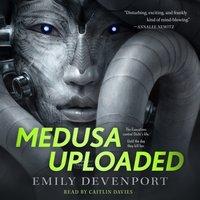 Medusa Uploaded - Emily Devenport - audiobook