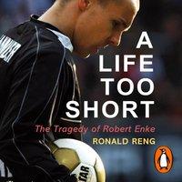Life Too Short - Ronald Reng - audiobook
