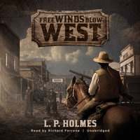 Free Winds Blow West - L. P. Holmes - audiobook