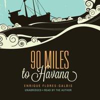 90 Miles to Havana - Enrique Flores-Galbis - audiobook