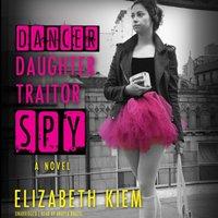 Dancer, Daughter, Traitor, Spy - Elizabeth Kiem - audiobook