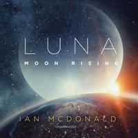 Luna: Moon Rising - Ian McDonald - audiobook