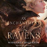 Enchantment of Ravens - Margaret Rogerson - audiobook
