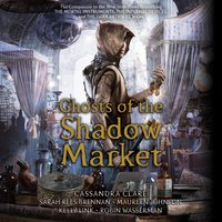 Ghosts of the Shadow Market - Cassandra Clare - audiobook