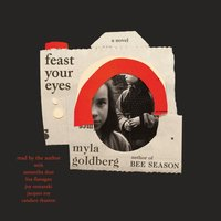Feast Your Eyes - Myla Goldberg - audiobook