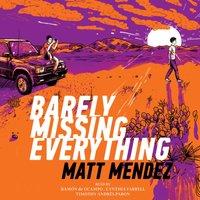 Barely Missing Everything - Matt Mendez - audiobook