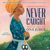 Never Caught, the Story of Ona Judge - Erica Armstrong Dunbar - audiobook
