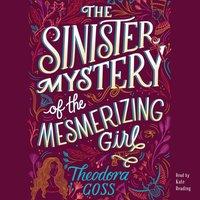 Sinister Mystery of the Mesmerizing Girl - Theodora Goss - audiobook