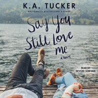 Say You Still Love Me - K.A. Tucker - audiobook