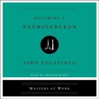 Becoming a Neurosurgeon - John Colapinto - audiobook