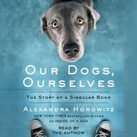 Our Dogs, Ourselves - Alexandra Horowitz - audiobook