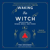 Waking the Witch - Pam Grossman - audiobook