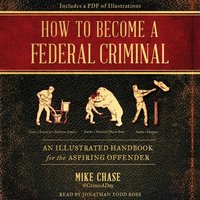 How to Become a Federal Criminal - Mike Chase - audiobook