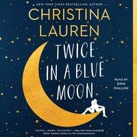 Twice in a Blue Moon - Christina Lauren - audiobook