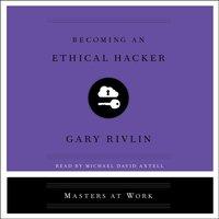 Becoming an Ethical Hacker - Gary Rivlin - audiobook
