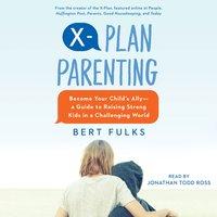 X-Plan Parenting - Bert Fulks - audiobook