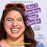 There's Something About Sweetie - Sandhya Menon - audiobook