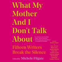 What My Mother and I Don't Talk About - Michele Filgate - audiobook