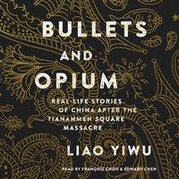 Bullets and Opium - Liao Yiwu - audiobook
