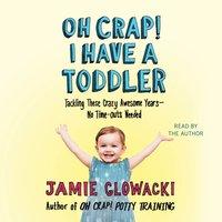 Oh Crap! I have a Toddler - Jamie Glowacki - audiobook