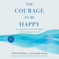 Courage to Be Happy - Ichiro Kishimi - audiobook
