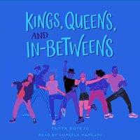Kings, Queens, and In-Betweens - Tanya Boteju - audiobook