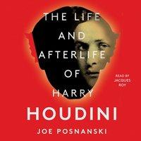 Life and Afterlife of Harry Houdini - Joe Posnanski - audiobook