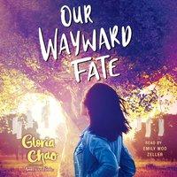 Our Wayward Fate - Gloria Chao - audiobook