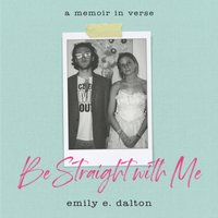 Be Straight with Me - Emily Dalton - audiobook