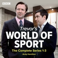Trevor's World of Sport: The Complete Series 1-3 - Andy Hamilton - audiobook