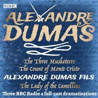 Three Musketeers, The Count of Monte Cristo & The Lady of the Camellias - Alexandre Dumas - audiobook
