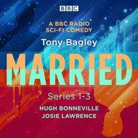 Married: A BBC Radio Sci-Fi Comedy: Series 1-3 - Tony Bagley - audiobook