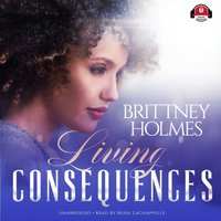 Living Consequences - Brittney Holmes - audiobook