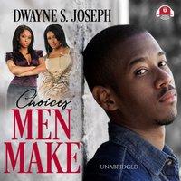 Choices Men Make - Dwayne S. Joseph - audiobook