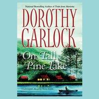 On Tall Pine Lake - Dorothy Garlock - audiobook