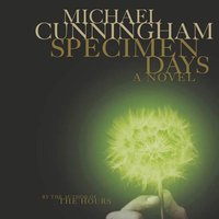 Specimen Days - Michael Cunningham - audiobook