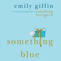 Something Blue - Emily Giffin - audiobook