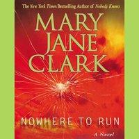 Nowhere to Run - Mary Jane Clark - audiobook