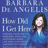How Did I Get Here? - Barbara De Angelis - audiobook