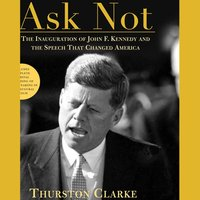 Ask Not - Thurston Clarke - audiobook