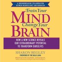 Train Your Mind, Change Your Brain - Sharon Begley - audiobook