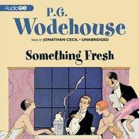 Something Fresh - P. G. Wodehouse - audiobook