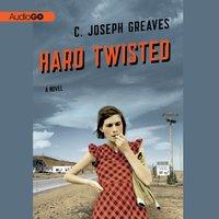 Hard Twisted - C. Joseph Greaves - audiobook
